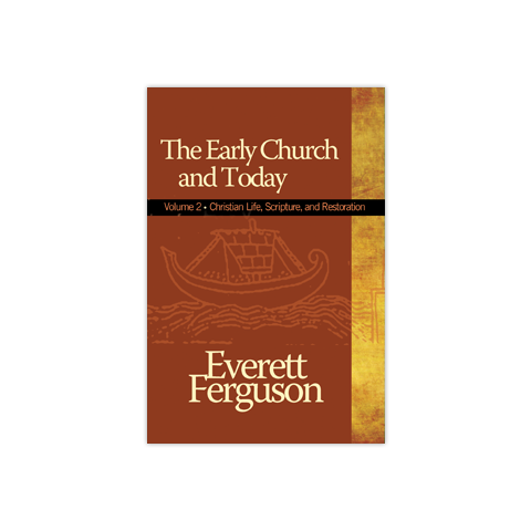 The Early Church & Today, Volume 2: Christian Life, Scripture, and Restoration