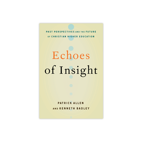Echoes of Insight: Past Perspectives and the Future of Christian Higher Education