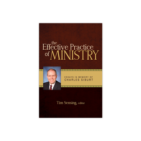 The Effective Practice of Ministry: Essays in Honor of Charles Siburt