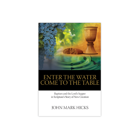 Enter the Water, Come to the Table: Baptism and the Lord's Supper in Scripture's Story of New Creation