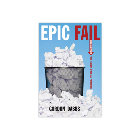 Epic Fail: Gaining Wisdom from Failures of Biblical Proportion
