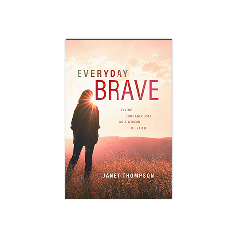 Everyday Brave: Living Courageously as a Woman of Faith