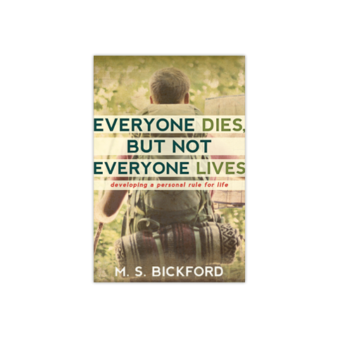 Everyone Dies, But Not Everyone Lives: Developing a Personal Rule for Life