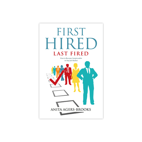 First Hired, Last Fired: How to Become Irreplaceable in Any Job Market