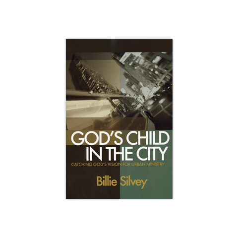 God's Child in the City: Catching God's Vision for Urban Ministry