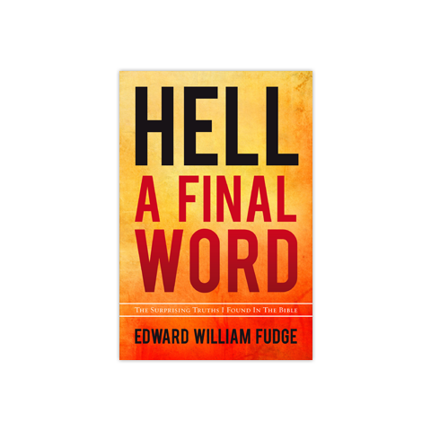 Hell--A Final Word: The Surprising Truths I Found in the Bible