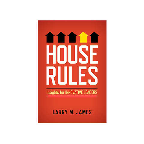 House Rules: Insights for Innovative Leaders