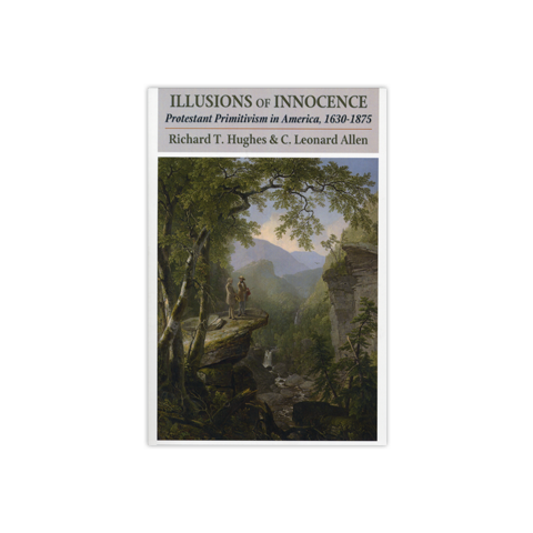 Illusions of Innocence: Protestant Primitivism in America, 1630-1875