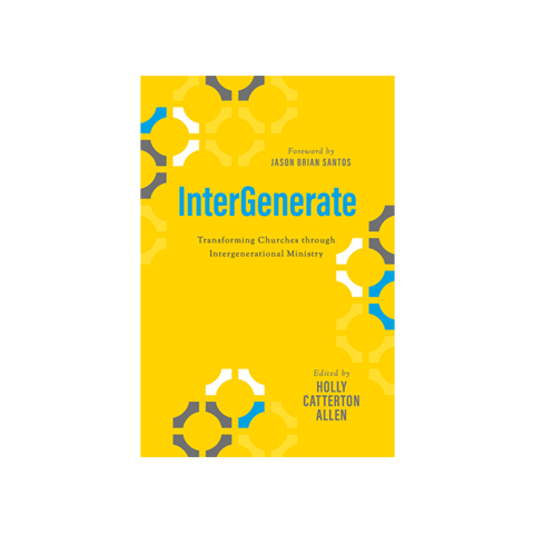 InterGenerate: Transforming Churches Through Intergenerational Ministry