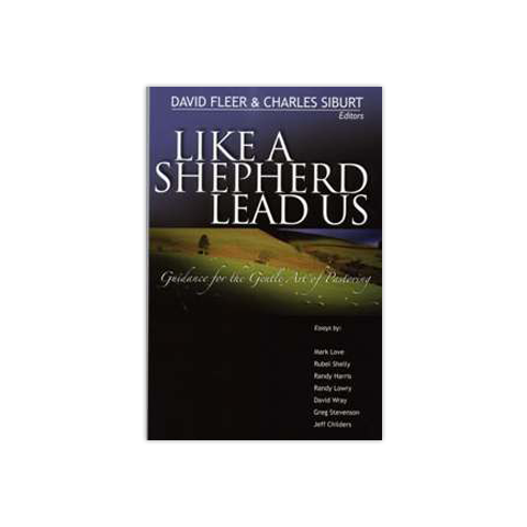 Like a Shepherd Lead Us: Guidance for the Gentle Art of Pastoring
