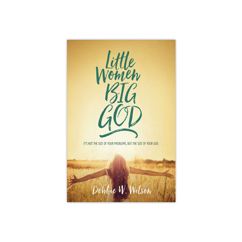 Little Women, Big God: It's not the size of your problems, but the size of your God