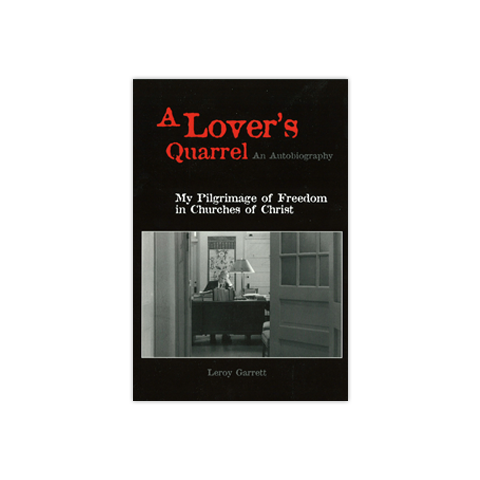 A Lover's Quarrel: An Autobiography: My Pilgrimage of Freedom in Churches of Christ