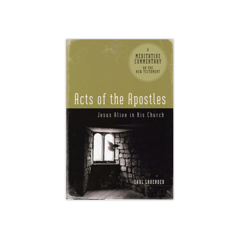 Meditative Commentary: Acts of the Apostles: Jesus Alive in His Church