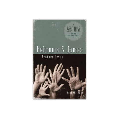Meditative Commentary: Hebrews & James: Brother Jesus