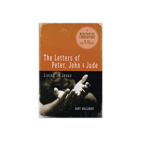 Meditative Commentary: The Letters of Peter, John & Jude: Living in Jesus