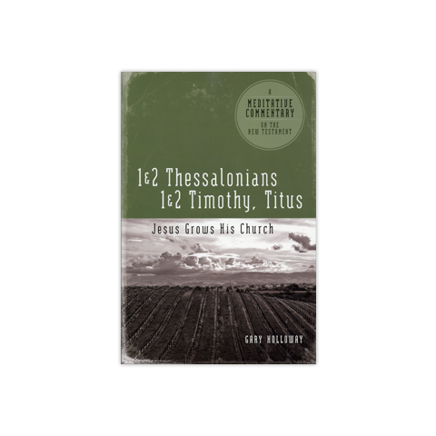 Meditative Commentary: 1 & 2 Thessalonians, 1 & 2 Timothy, Titus: Jesus Grows His Church