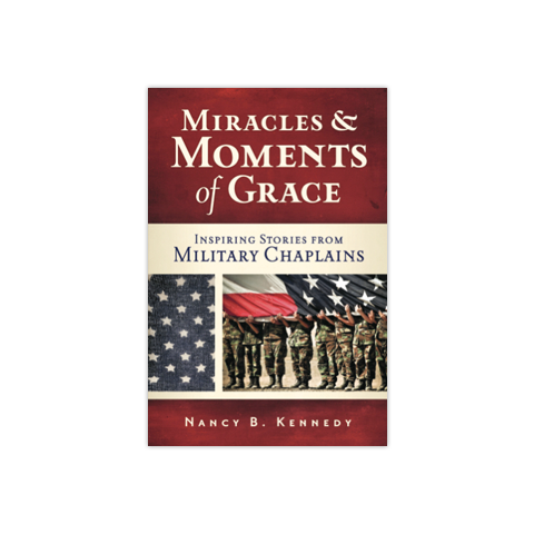 Miracles & Moments of Grace: Inspiring Stories from Military Chaplains