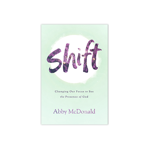 Shift: Changing Our Focus to See the Presence of God