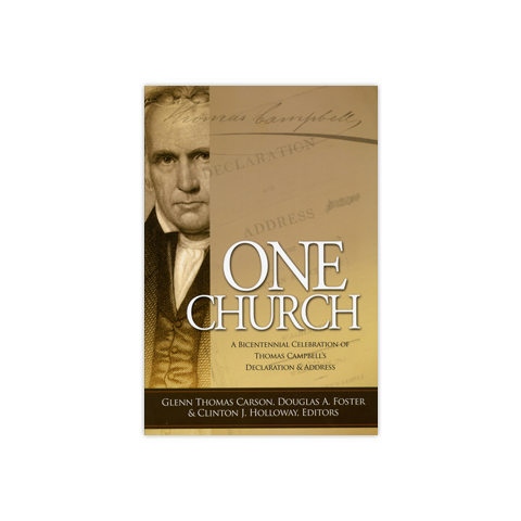 One Church: A Bicentennial Celebration of Thomas CampbellÍs Declaration and Address