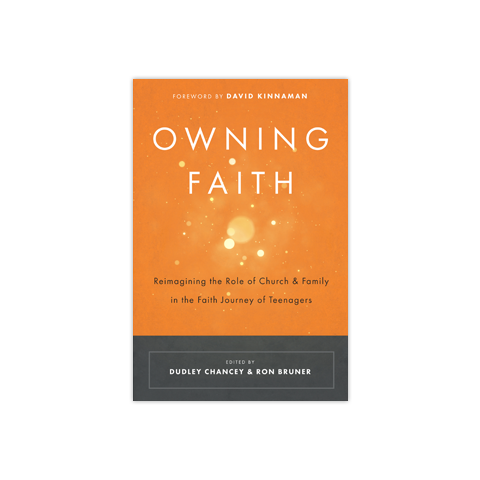 Owning Faith: Reimagining the Role of Church and Family in the Faith of Teenagers