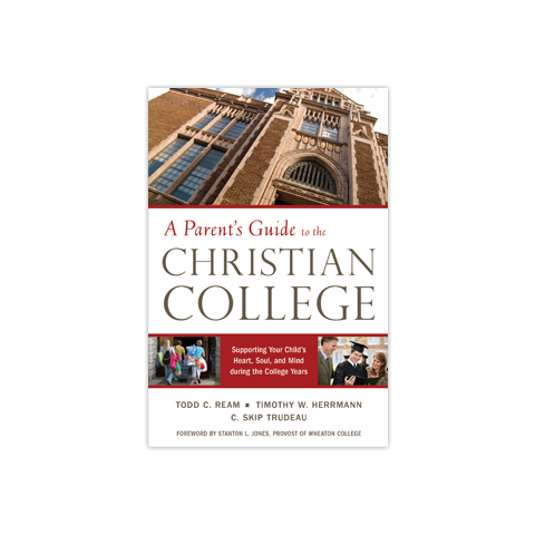 A Parent's Guide to the Christian College: Supporting Your Child's Heart, Soul, and Mind during the College Years