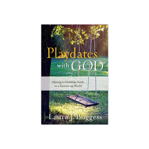 Playdates with God: Having a Childlike Faith in a Grownup World