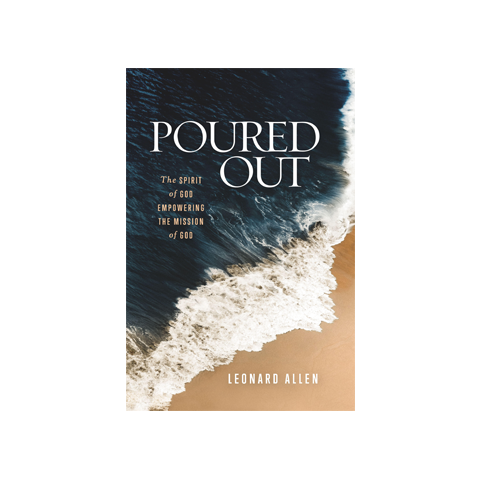 Poured Out: The Spirit of God Empowering the Mission of God