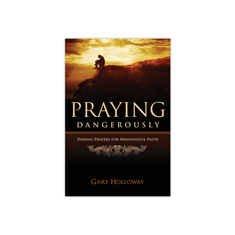 Praying Dangerously: Daring Prayers for Meaningful Faith