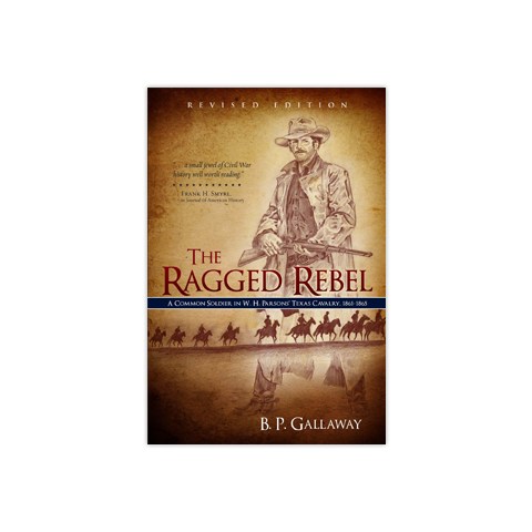 The Ragged Rebel: A Common Soldier in W. H. Parsons' Texas Cavalry, 1861-1865