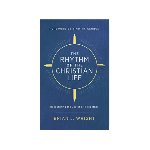 The Rhythm of the Christian Life: Recapturing the Joy of Life Together