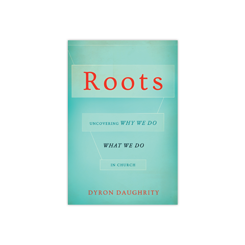 Roots: Uncovering Why We Do What We Do in Church