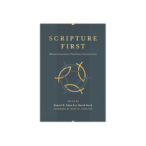 Scripture First: Biblical Interpretation that Fosters Christian Unity