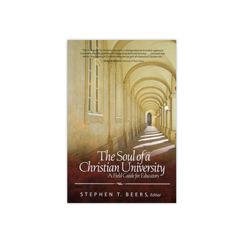 The Soul of a Christian University: A Field Guide for Educators