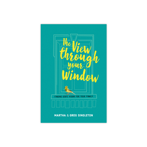 The View through Your Window: Finding God's Vision for Your Family