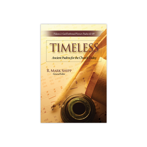 Timeless—Ancient Psalms for the Church Today, Volume Two: God Enthroned Forever, Psalms 42-89
