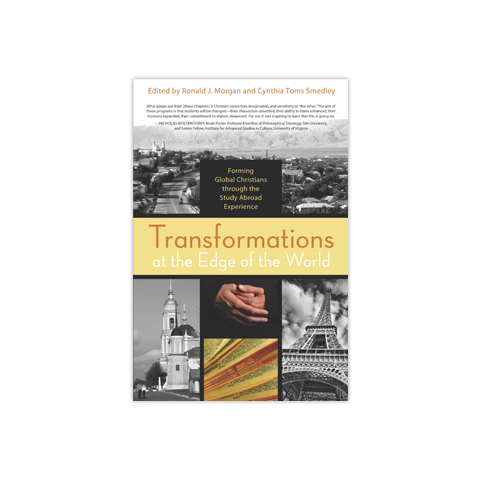 Transformations at the Edge of the World: Forming Global Christians through the Study Abroad Experience