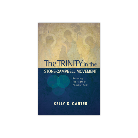 The Trinity in the Stone-Campbell Movement: Recovering the Heart of Christian Faith