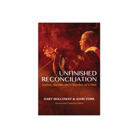Unfinished Reconciliation, Revised and Expanded Edition: Justice, Racism and Churches of Christ