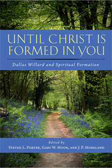 Until Christ Is Formed in You: Dallas Willard and Spiritual Formation
