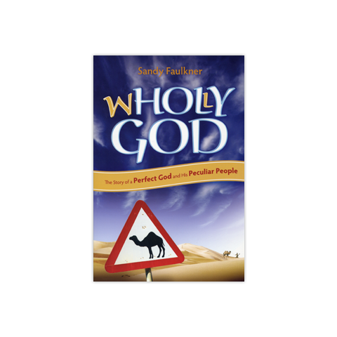 Wholly God: The Story of a Perfect God and His Peculiar People