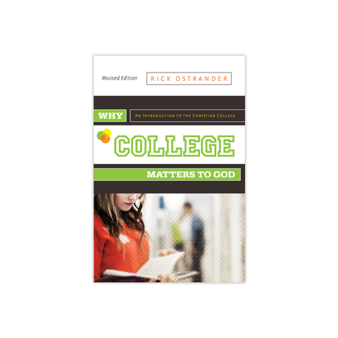Why College Matters to God, Revised Edition: An Introduction to the Christian College