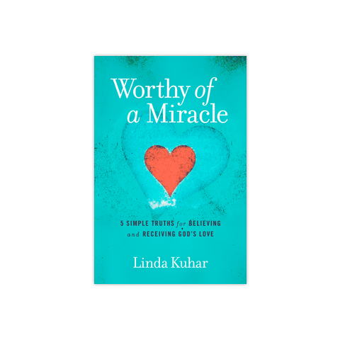 Worthy of a Miracle: 5 Simple Truths for Believing and Receiving God's Love
