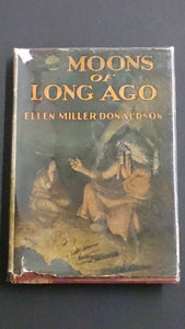 Hard Cover Book Entitled, Moons of Long Ago By Ellen Miller Donaldson - Roadshow Collectibles