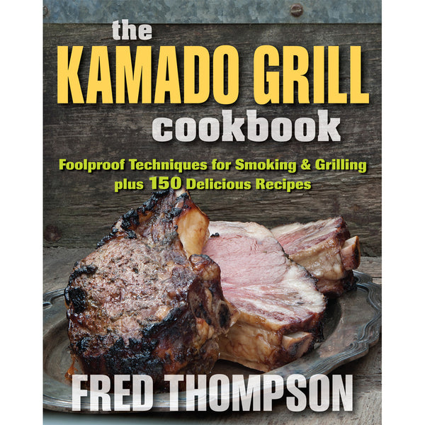 The Kamado Grill Cookbook
