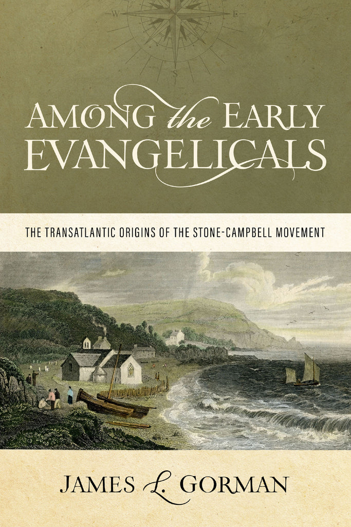 Among the Early Evangelicals: The Transatlantic Origins of the Stone-Campbell Movement