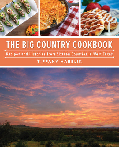 The Big Country Cookbook: Recipes and Histories from Sixteen Counties in West Texas