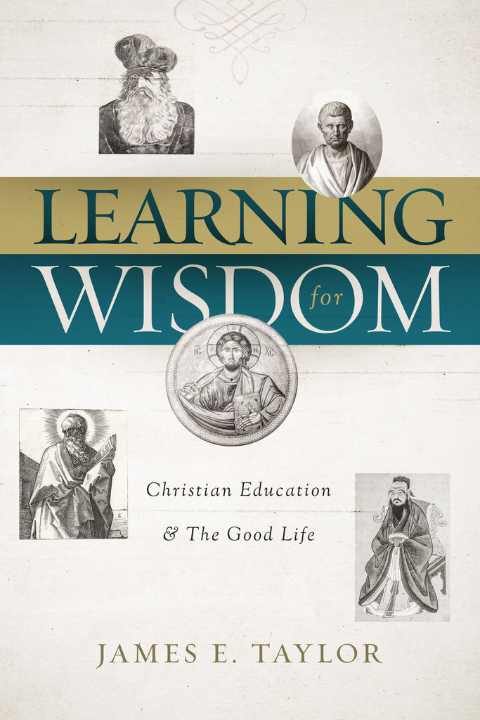 Learning for Wisdom: Christian Education and the Good Life