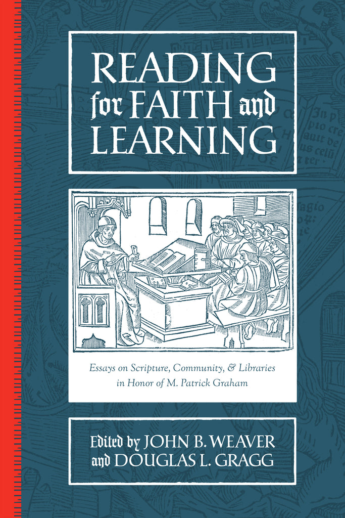 Reading for Faith and Learning: Essays on Scripture, Community, & Libraries in Honor of M. Patrick Graham