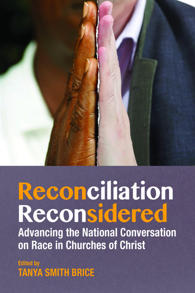 Reconciliation Reconsidered: Advancing the Conversation on Race in Churches of Christ