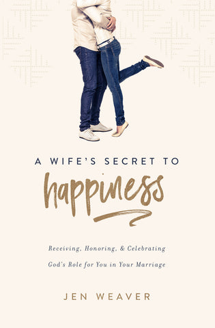 A Wife's Secret to Happiness: Receiving, Honoring, and Celebrating God's Role for You in Your Marriage